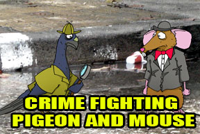 Crimefighting Pigeon and Mouse